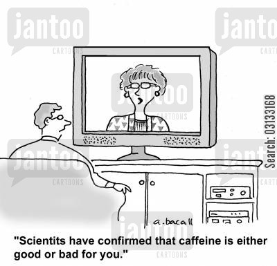 health reports cartoon humor: Scientists have confirmed that caffeine is either good or bad for you