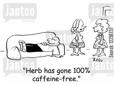 decaff cartoon humor: 'Herb has gone 100 caffeine-free.'
