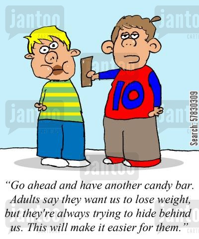 candy bar cartoon humor: 'Go ahead and have another candy bar. Adults say they want us to lose weight, but they're always trying to hide behind us. This will make it easier for them.'