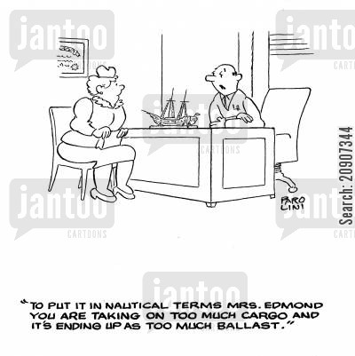 nautical term cartoon humor: 'To put it in nautical terms Mrs.Edwards your taking on too much cargo and it's ending up as too much ballast.'