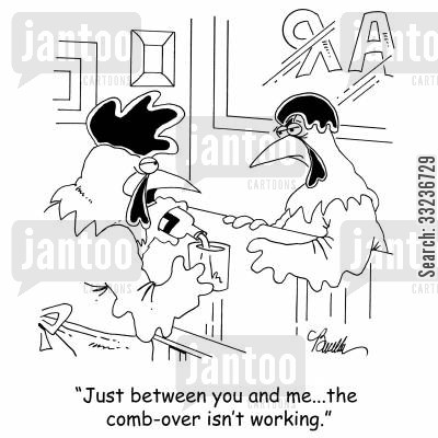 fashion advise cartoon humor: 'Just between you and me...the comb-over isn't working.'