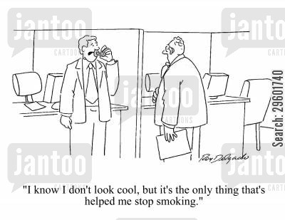 stop smoking cartoon humor: 'I know I don't look cool, but it's the only thing that's helped me stop smoking.'