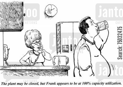 layoffs cartoon humor: 'The plant may be closed, but Frank appears to be at 100 capacity utilization.'