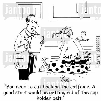 junkies cartoon humor: 'You need to cut back on the caffeine. A good start would be getting rid of the cup holder belt.'