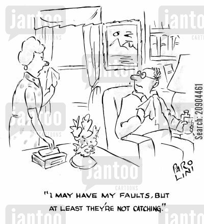 spreading cartoon humor: 'I may have faults, but at least they're not catching.'