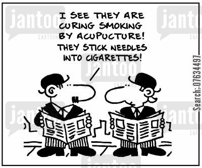 complementary therapy cartoon humor: I see they're curing smoking by acupuncture! They stick needles into cigarettes!