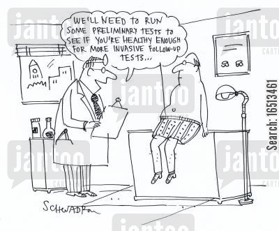 preliminary test cartoon humor: 'We'll need to run some preliminary tests to see if you're healthy enough for more invasive follow-up tests.'