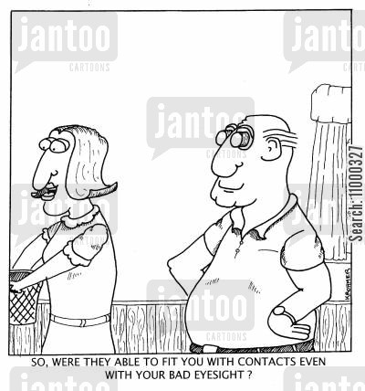 long sighted cartoon humor: 'So, were they able to fit you with contacts even with your bad eyesight?'
