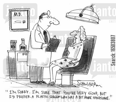enhancements cartoon humor: 'I'm sorry. I'm sure that you're very good, but I'd prefer a plastic surgeon who was a bit more handsome.'