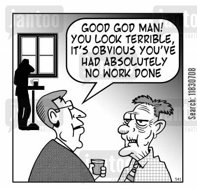 handsome cartoon humor: Good God man! You look terrible, it's obvious you've had absolutely no work done.