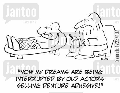 old actor cartoon humor: 'Now my dreams are being interrupted by old actors selling denture adhesive!'