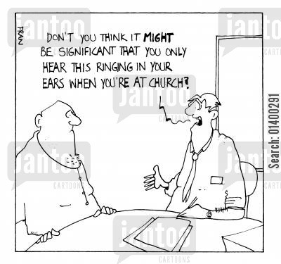 bell ringing cartoon humor: don't you think it might be significant that you only hear the ringing in your ears when you're at church?