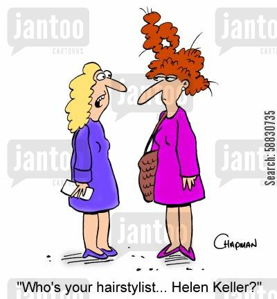 fads cartoon humor: 'Who's your hairstylist...Helen Keller?'