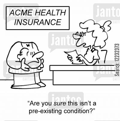 pre-existent cartoon humor: 'Are you sure this isn't a pre-existing condition?'