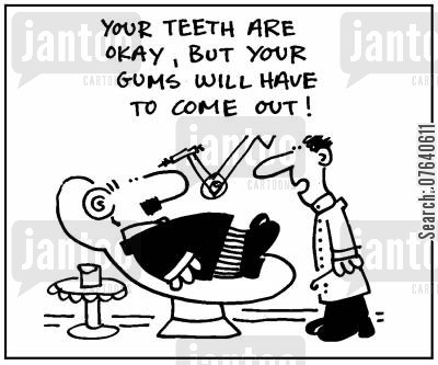 dental nurses cartoon humor: 'Your teet are okay, but you gums will have to come out.'