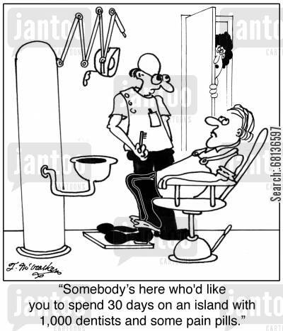 dentist surgeries cartoon humor: 'Somebody's here who'd like you to spend 30 days on an island with 1,000 dentists and some pain pills.'