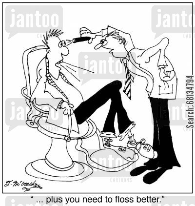 flosser cartoon humor: ' ... plus you need to floss better.'