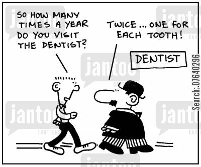 dentist appointment cartoon humor: 'So how many times a year do you visit the dentist?' - 'Twice, one for each tooth.'