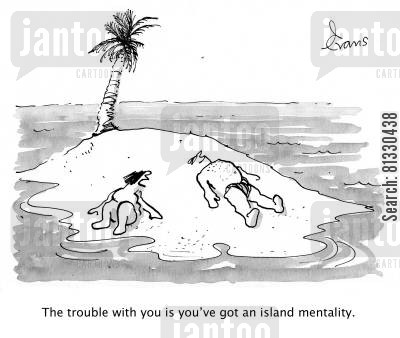 relaxed cartoon humor: 'The trouble with you is you've got an island mentality.'