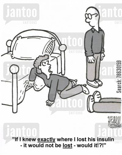 comas cartoon humor: 'If I knew exactly where I lost his insulin - it would not be lost - would it!?!'