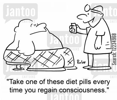 diet pills cartoon humor: 'Take one of these diet pills every time you regain consciousness.'