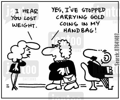 complimenting cartoon humor: 'I hear you lost weight.' - 'Yes, I've stopped carrying gold coins in my handbag.'
