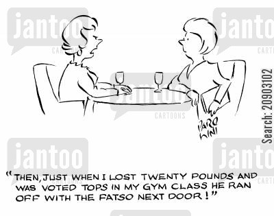 dietry cartoon humor: 'Then, just when I lost twenty pounds and was voted tops in my gym class he ran off with the fatso next door!'