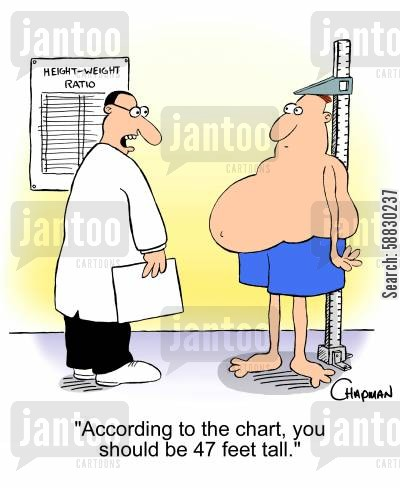 fat man cartoon humor: 'According to the chart, you should be 47 feet tall.'