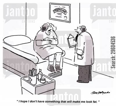 diseased cartoon humor: 'I hope I don't have something that will make me look fat.'