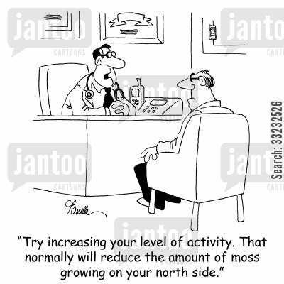 moss cartoon humor: 'Try increasing your level of activity. That normally will reduce the amount of moss growing on your north side.'