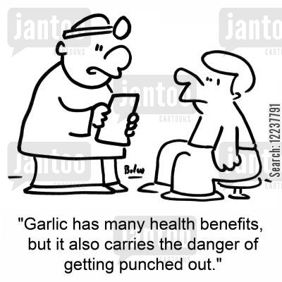 eating garlic cartoon humor: 'Garlic has many health benefits, but it also carries the danger of getting punched out.'