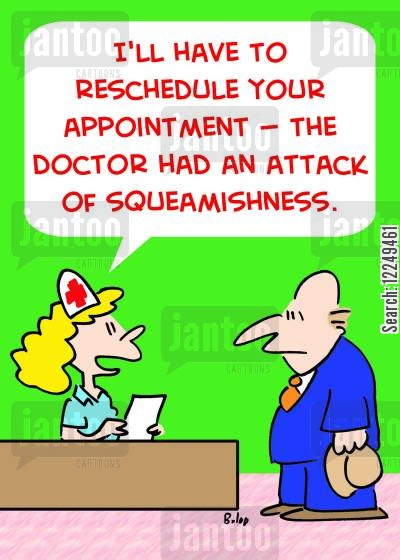 squeamish cartoon humor: 'I'll have to reschedule your appointment -- the doctor had an attack of squeamishness.'