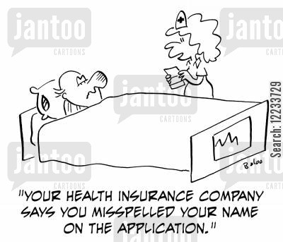 misspell cartoon humor: 'Your health insurance company says you misspelled your name on the application.'