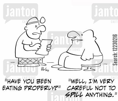 eating properly cartoon humor: 'Have you been eating properly?'  'Well, I'm very careful not to spill anything.'