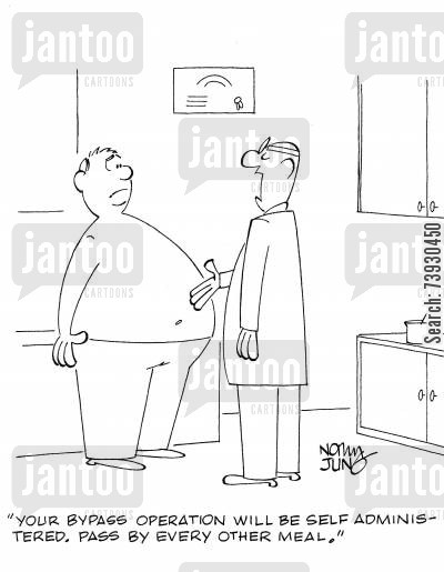 heart bypass cartoon humor: 'Your bypass operation will be self administered. Pass by every other meal.'