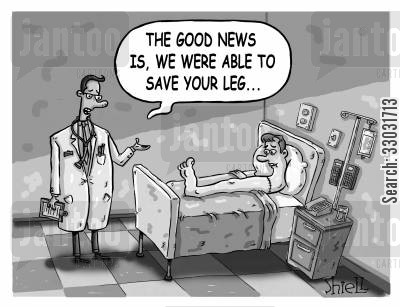 positive spin cartoon humor: 'The good news is, we were able to save your leg'.