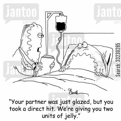 glaze cartoon humor: 'Your partner was just glazed, but you took a direct hit. We're giving you two units of jelly.'