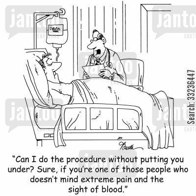 painkiller cartoon humor: 'Can I do the procedure without putting you under? Sure, if you're one of those people who doesn't mind extreme pain and the sight of blood.'