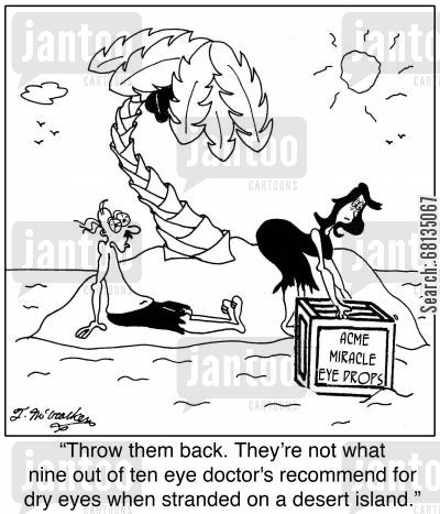 eye drops cartoon humor: 'Throw them back They're not what nine out of ten eye doctor's recommend for dry eyes when stranded on a desert island.'