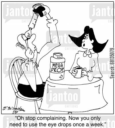 eye drops cartoon humor: 'Oh stop complaining. Now you only need to use the eye drops once a week.'