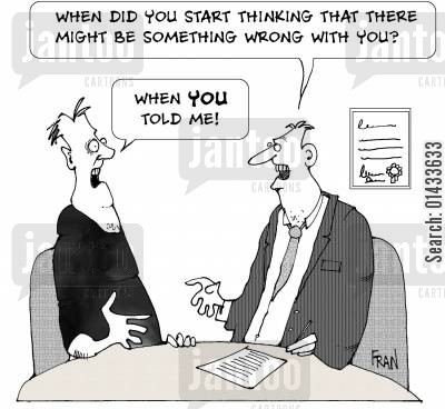 pharma companies cartoon humor: When did you start thinking there might be something wrong with you? When you told me!