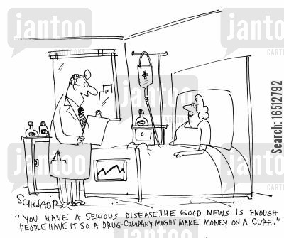 drugs company cartoon humor: 'You have a serious disease. The good news is enough people have it so a drug company might make money on a cure.'