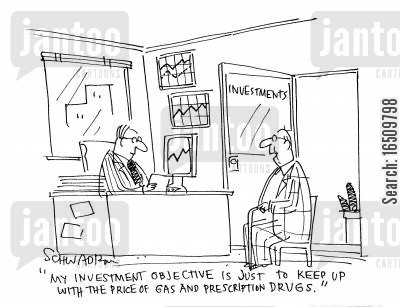 objective cartoon humor: 'My investment objective is just to keep up with the price of gas and prescription drugs.'