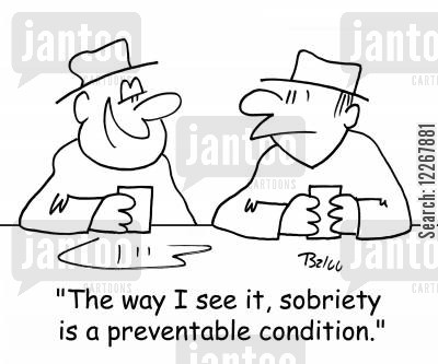 preventable cartoon humor: 'The way I see it, sobriety is a preventable, condition.'