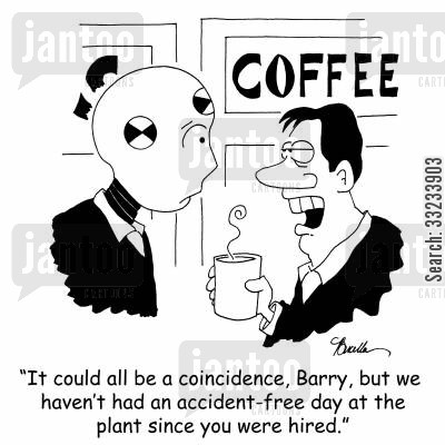 accident-free day cartoon humor: 'It could all be a coincidence, Barry, but we haven't had an accident-free day at the plant since you were hired.'