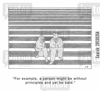 principles cartoon humor: 'For example, a person might be without principles and yet be bald.'