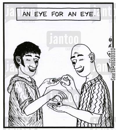 famous saying cartoon humor: An Eye For An Eye.