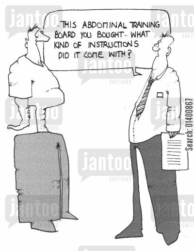 abdominal training boards cartoon humor: This abdominal training board you brought...what kind of instructions did it come with...