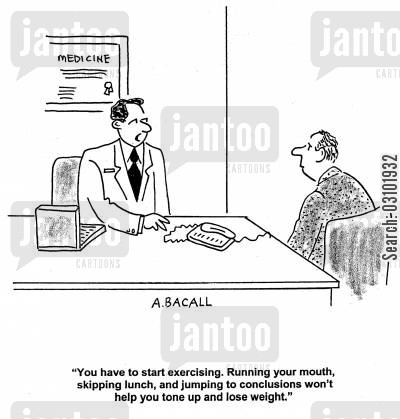 jump to conclusions cartoon humor: 'You have to start exercising. Running your mouth, skipping lunch and jumping to conclusions won't help you tone up and lose weight.'