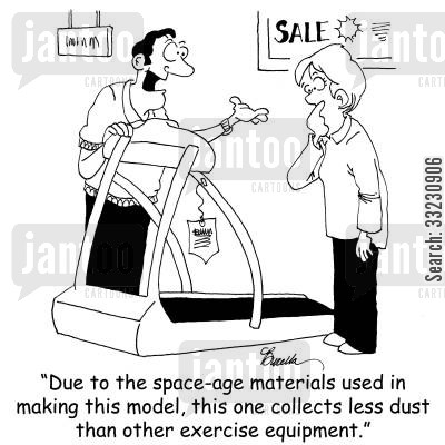 fit cartoon humor: Due to the space-age materials used in making this model, this one collects less dust than other exercise equipment.